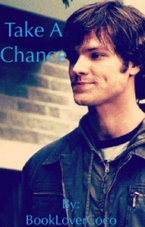 Take A Chance(SamXReader) by BookLoverCoco