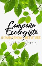 CAMPAÑA ECOLOGISTA #CHANGENOWTHEFUTURE by asdfghjklnp