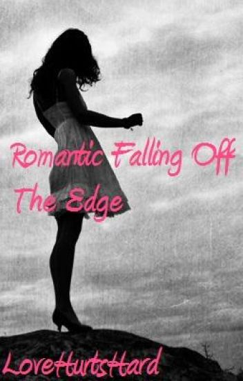 Romantic Falling Off The Edge( The Problem With Idiocity Is...)