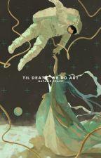 til death, we do art | poetry ii. by icyystars