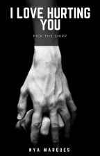 I Love Hurting You - Pick The Shipp / One Shot by NyaTheRainbowcorn