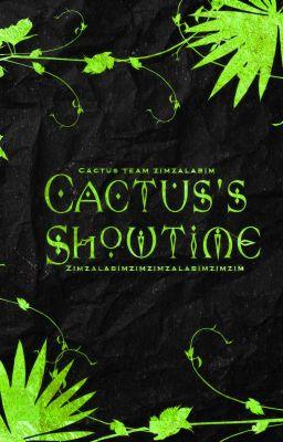 [Cactus Relax] Cactus's Showtime