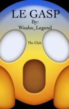Le Gasp The Club by Weabo_Legend