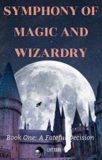 Symphony of Magic and Wizardry: A Fateful Decision by LHT1995