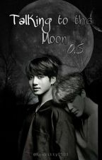 Talking to The Moon  (O.S JiKookMin) by Kookitty0103