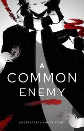 Common Enemy - Creepypasta Short Story by VikingMetalToby