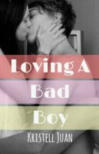 Loving A Bad Boy. (Completed) by kristellaaa_