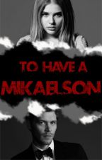 To have a Mikaelson by Lilly-JoElliott