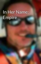 In Her Name: Empire by MichaelRHicks