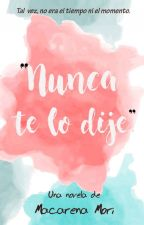 """""""Nunca te lo dije"""" #PNovel by MacarenaMori"""