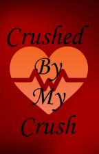 Crushed by my Crush by BearyTali