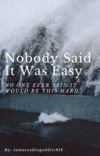Nobody Said It Was Easy by Iamareadingaddict818