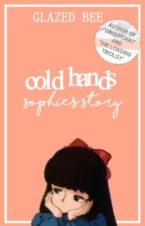 Cold Hands ☪ Sophie's Story by glazedbee