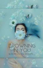 Drowning In You by jadewritesbetter
