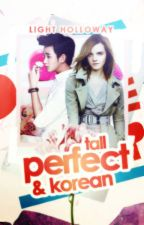 Tall, Perfect & Korean by icecreamcake-