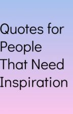 Quotes for People That Need Inspiration by cyang2025