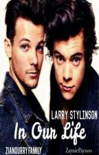 In Our Life (Zianourry | Larry Family) by dean-ne
