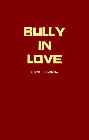 Bully In Love [CHONI/COMPLETA] by chaeloveslisa