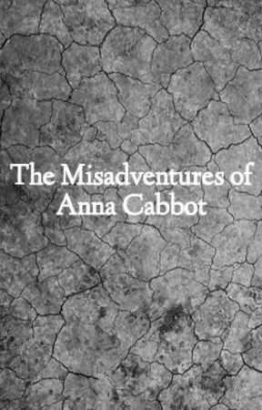 The Misadventures of Anna Cabbot by MollyLouise