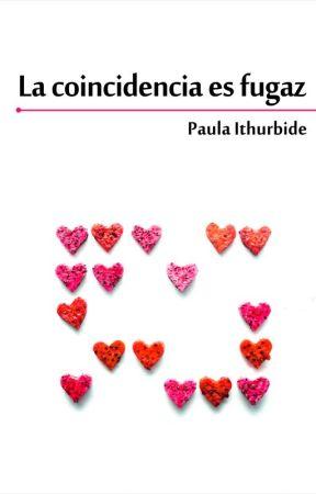 La coincidencia es fugaz by PaulaIthurbide