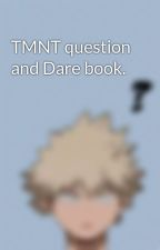 TMNT question and Dare book. by Dezzydez24