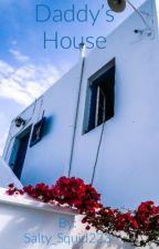 Daddy's House (Rewritten)  by Salty_Squid223