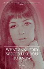 What Anni-Frid would like you to know by Annifrid1945
