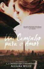 Um Caminho para o Amor by wildeallegra