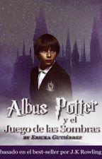 Albus Potter y el juego de las sombras (Año 1) by ErickaMoony