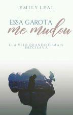 Essa garota me Mudou [PAUSADA] by EmyLeal2