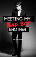 Meeting my Bad Boy Brother. by VictoriaaaH
