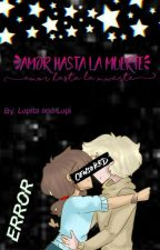 Amor hasta la muerte by LupitaandLupi
