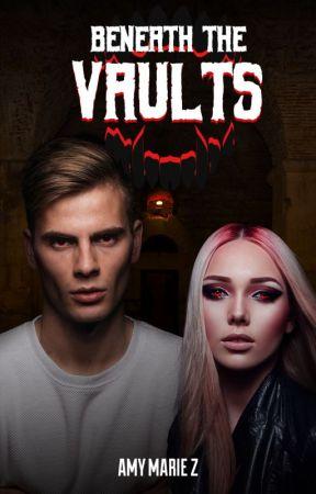 Beneath the Vaults ✔️ by AmyMarieZ