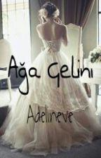 Ağa Gelini~ TAMAMLANDI~ by adelineve