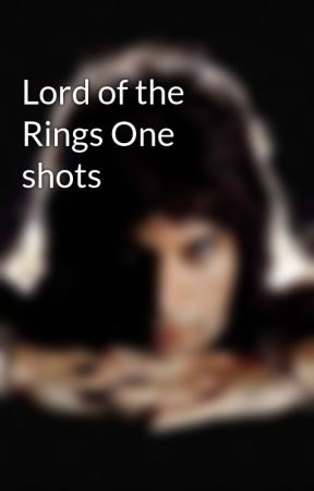 Lord of the Rings One shots by HufflepuffForLife424