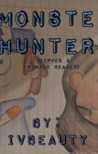 Monster Hunters (Gravity Falls Dipper x Reader) by IvBeauty