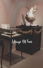 Mirage of Love | |  Oneshots by Cola_ZERO