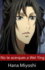 No te acerques a Wei Ying by Hana_Miyoshi