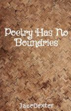 Poetry Has No Boundries by JaceDexter