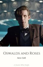 Oswalds and Roses | A Doctor Who Fanfic by Sara-Cath