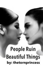 People Ruin Beautiful Things by thetornprincess