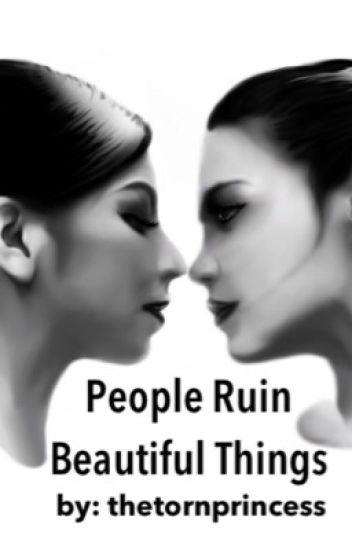 People Ruin Beautiful Things