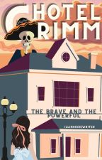 Hotel Grimm: The Brave and The Powerful by Illinoisdewriter