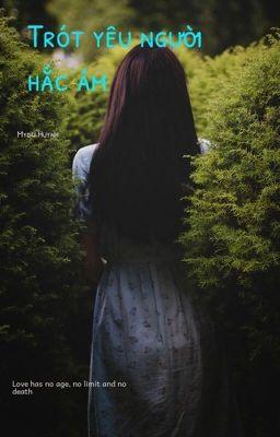 [BH][HV] Trót yêu người hắc ám[Tự viết]
