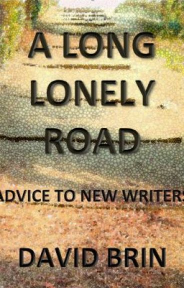 A Long, Lonely Road: Advice for New Writers by DavidBrin