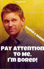 Pay Attention to Me, I'm Bored [Lucifer x Reader] by bisexualdonut