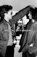 RADICAL, 80's IMAGINES. ✓ by greaserss