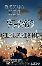 Being His Fake Girlfriend by queen_cassandra1330