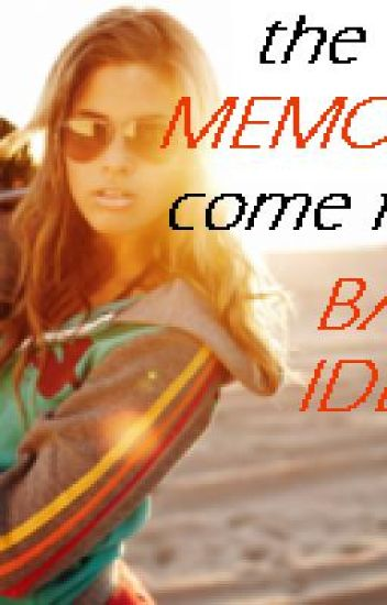 The Best Memories Come From Bad Ideas.