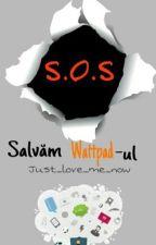 S.O.S- Salvam Wattpad-ul (In colaborare cu MaffixNixs) by Just_love_me_now
